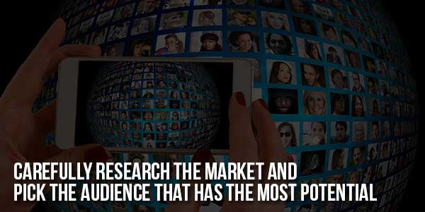 Carefully-Research-The-Market-And-Pick-The-Audience-That-Has-The-Most-Potential