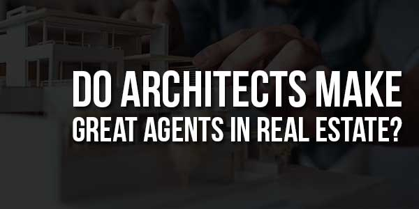 Do-Architects-Make-Great-Agents-In-Real-Estate