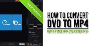 How-To-Convert-DVD-To-MP4-Using-WonderFox-DVD-Ripper-Pro