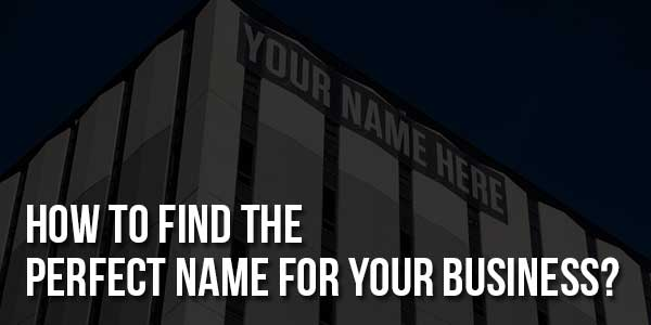 How-To-Find-The-Perfect-Name-For-Your-Business