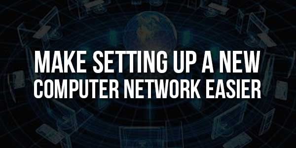 Make-Setting-Up-A-New-Computer-Network-Easier
