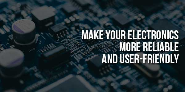 Make-Your-Electronics-More-Reliable-And-User-Friendly