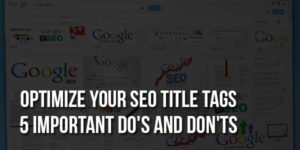 Optimize-Your-SEO-Title-Tags-5-Important-Do's-And-Don'ts