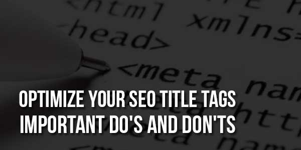 Optimize-Your-SEO-Title-Tags-Important-Do's-And-Don'ts