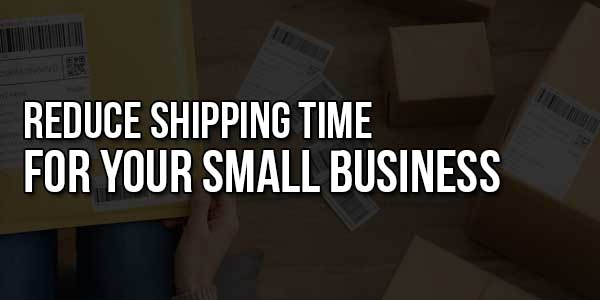 Reduce-Shipping-Time-for-Your-Small-Business