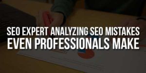 SEO-Expert-Analyzing-SEO-Mistakes-Even-Professionals-Make