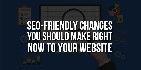 SEO-Friendly-Changes-You-Should-Make-Right-Now-To-Your-Website
