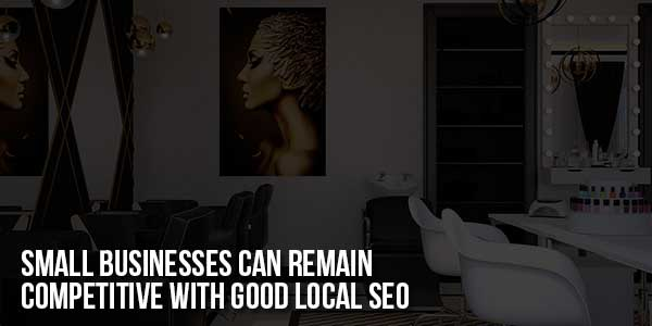 Small-Businesses-Can-Remain-Competitive-With-Good-Local-SEO