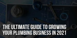 The-Ultimate-Guide-To-Growing-Your-Plumbing-Business-In-2021
