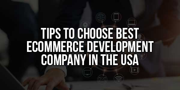 Tips-To-Choose-Best-eCommerce-Development-Company-In-The-USA