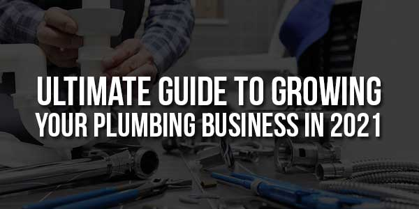 Ultimate-Guide-To-Growing-Your-Plumbing-Business-In-2021