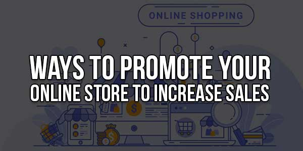 Ways-To-Promote-Your-Online-Store-To-Increase-Sales