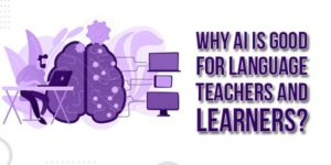 Why-AI-Is-Good-For-Language-Teachers-And-Learners