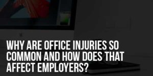 Why-Are-Office-Injuries-So-Common-And-How-Does-That-Affect-Employers