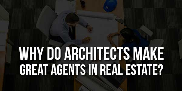 Why-Do-Architects-Make-Great-Agents-In-Real-Estate