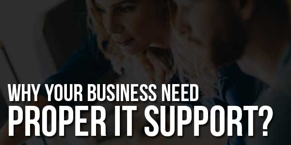 Why-Your-Business-Need-Proper-It-Support