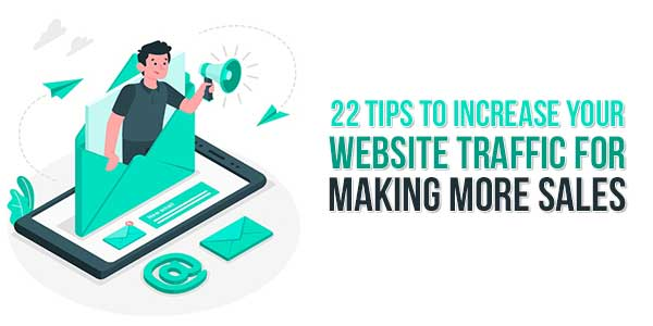 22-Tips-To-Increase-Your-Website-Traffic-For-Making-More-Sales