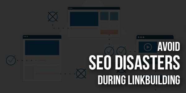 AvoidSEO-DisastersDuring-Linkbuilding