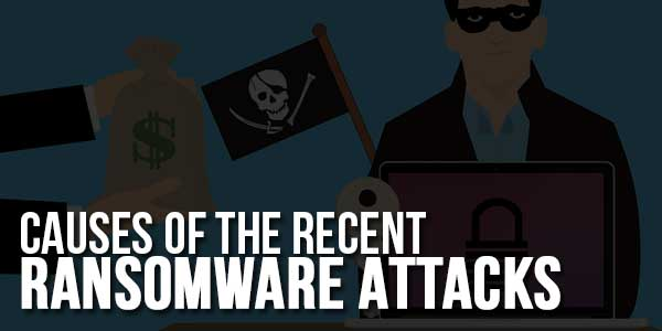 Causes-Of-The-Recent-Ransomware-Attacks