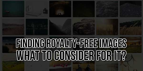 Finding-Royalty-Free-Images-What-To-Consider-For-It