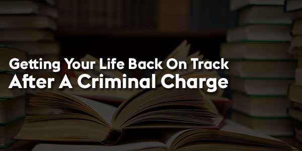 Getting-Your-Life-Back-On-Track-After-A-Criminal-Charge