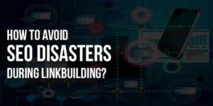 How-To-AvoidSEO-DisastersDuring-Linkbuilding