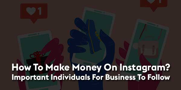 How-To-Make-Money-On-Instagram---Important-Individuals-For-Business-To-Follow