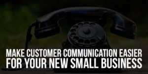 Make-Customer-Communication-Easier-For-Your-New-Small-Business