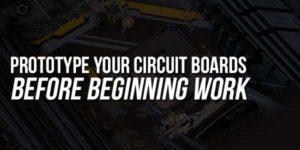 Prototype-Your-Circuit-Boards-Before-Beginning-Work