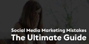 Social-Media-Marketing-Mistakes---The-Ultimate-Guide
