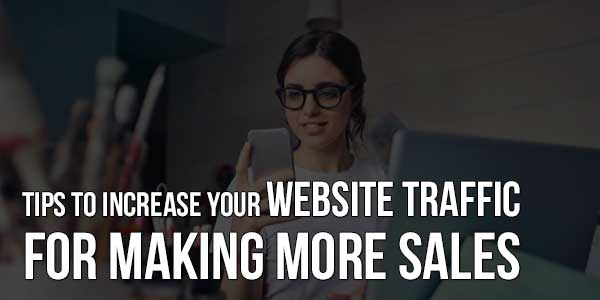 Tips-To-Increase-Your-Website-Traffic-For-Making-More-Sales