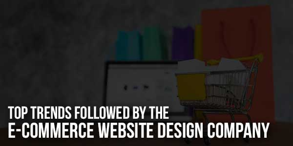 Top-Trends-Followed-by-the-E-Commerce-Website-Design-Company