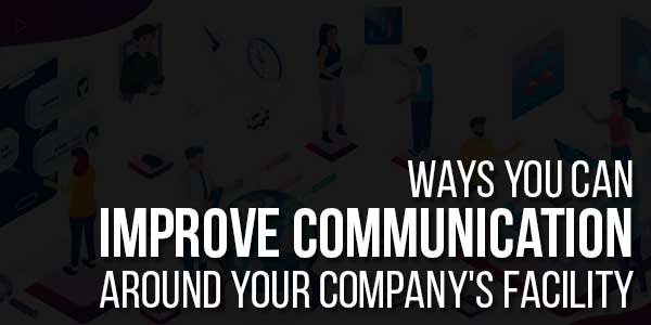 Ways-You-Can-Improve-Communication-Around-Your-Company's-Facility