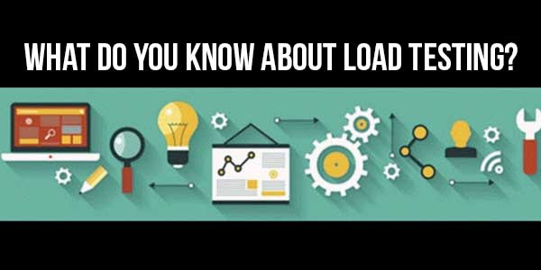 What-Do-You-Know-About-Load-Testing