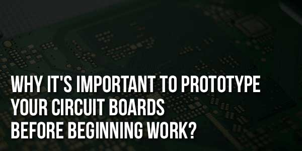 Why-It's-Important-to-Prototype-Your-Circuit-Boards-Before-Beginning-Work