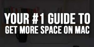 Your-#1-Guide-To-Get-More-Space-On-Mac