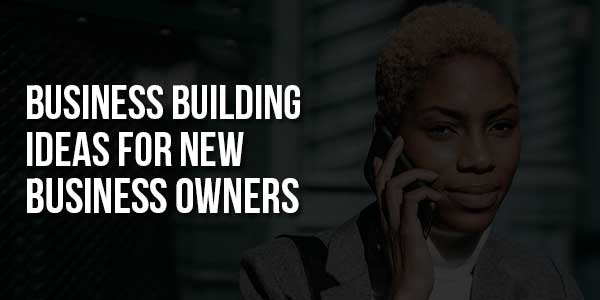Business-Building-Ideas-for-New-Business-Owners