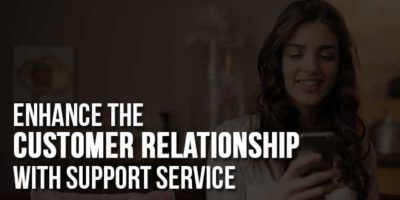 Enhance-The-Customer-Relationship-With-Support-Service