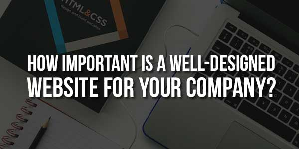 How-Important-Is-A-Well-Designed-Website-For-Your-Company