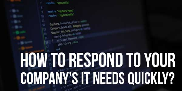 How-To-Respond-To-Your-Company's-IT-Needs-Quickly