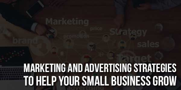 Marketing-And-Advertising-Strategies-To-Help-Your-Small-Business-Grow