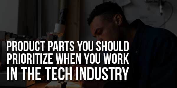 Product-Parts-You-Should-Prioritize-When-You-Work-in-the-Tech-Industry