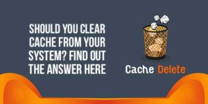 Should-You-Clear-Cache-From-Your-System-Find-Out-The-Answer-Here