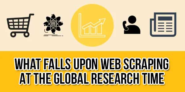 What-Falls-Upon-Web-Scraping-At-The-Global-Research-Time