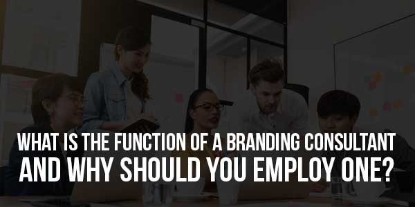 What-Is-The-Function-Of-a-Branding-Consultant-And-Why-Should-You-Employ-One