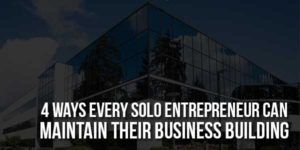 4-Ways-Every-Solo-Entrepreneur-Can-Maintain-Their-Business-Building