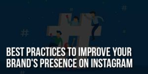 Best-Practices-To-Improve-Your-Brand's-Presence-On-Instagram