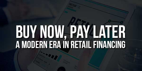 Buy-Now-Pay-Later-A-Modern-Era-In-Retail-Financing