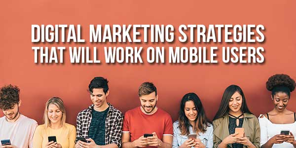 Digital-Marketing-Strategies-That-Will-Work-On-Mobile-Users