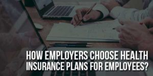 How-Employers-Choose-Health-Insurance-Plans-for-Employees